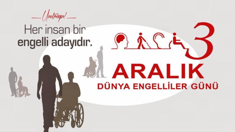 UNUTMA: HER İNSAN BİR ENGELLİ ADAYIDIR – 3 Aralık Dünya Engelliler Günü